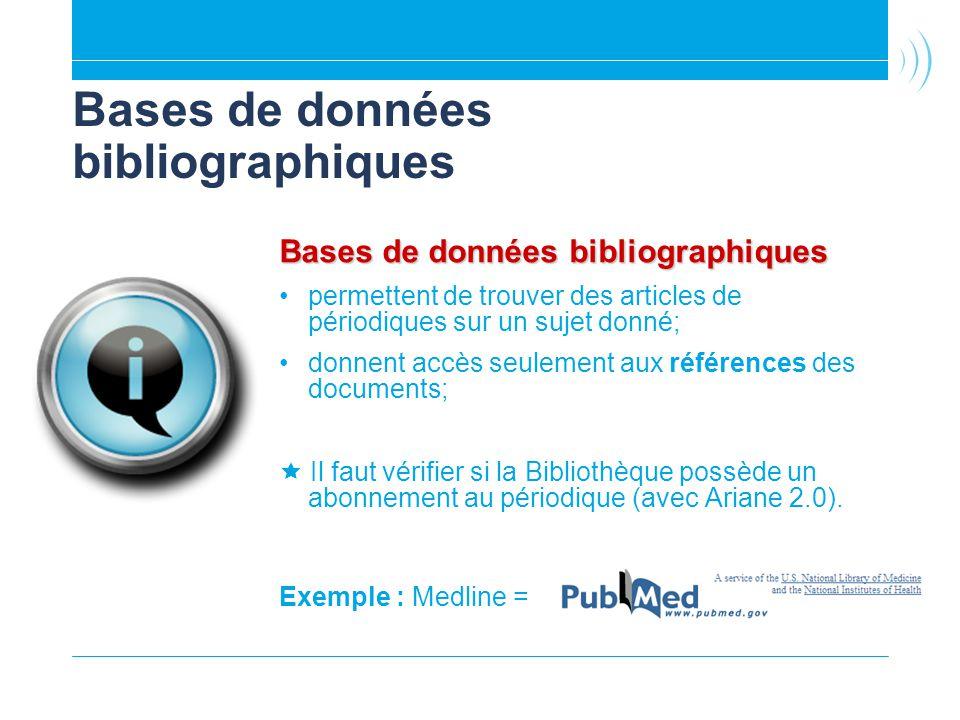 Bases de données bibliographiques permettent de trouver des articles de périodiques sur un sujet donné; donnent accès seulement aux références des documents; Il faut vérifier si la Bibliothèque possède un abonnement au périodique (avec Ariane 2.0).
