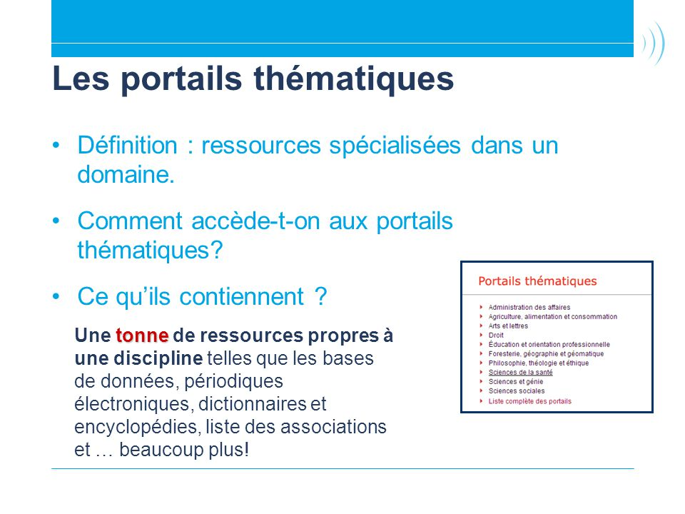Les portails thématiques Définition : ressources spécialisées dans un domaine. Comment accède-t-on aux portails thématiques? Ce quils contiennent ? to