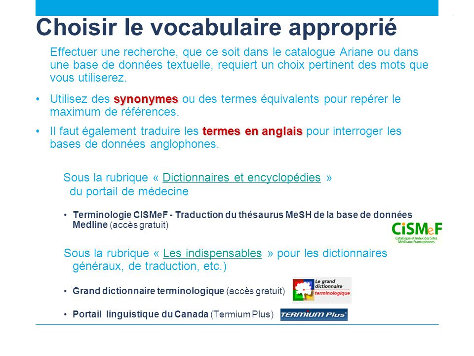 Choisir le vocabulaire approprié Effectuer une recherche, que ce soit dans le catalogue Ariane ou dans une base de données textuelle, requiert un choix pertinent des mots que vous utiliserez.