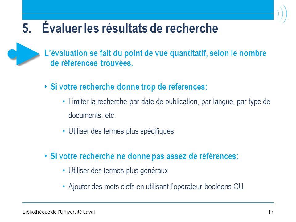5.Évaluer les résultats de recherche Lévaluation se fait du point de vue quantitatif, selon le nombre de références trouvées.