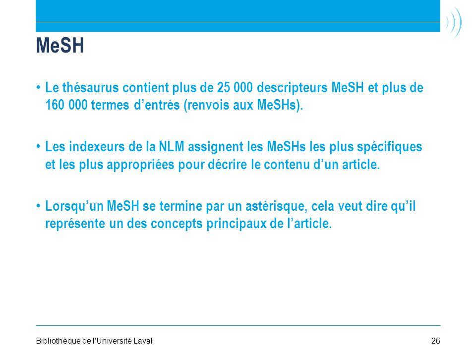 MeSH Le thésaurus contient plus de 25 000 descripteurs MeSH et plus de 160 000 termes dentrés (renvois aux MeSHs).
