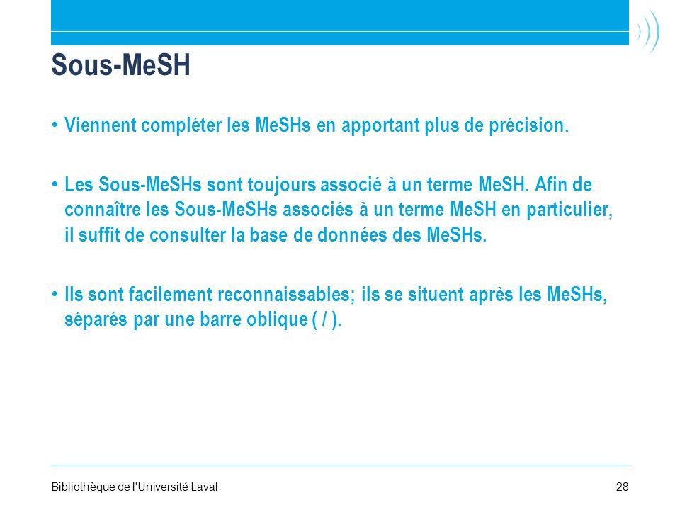 Sous-MeSH Viennent compléter les MeSHs en apportant plus de précision.
