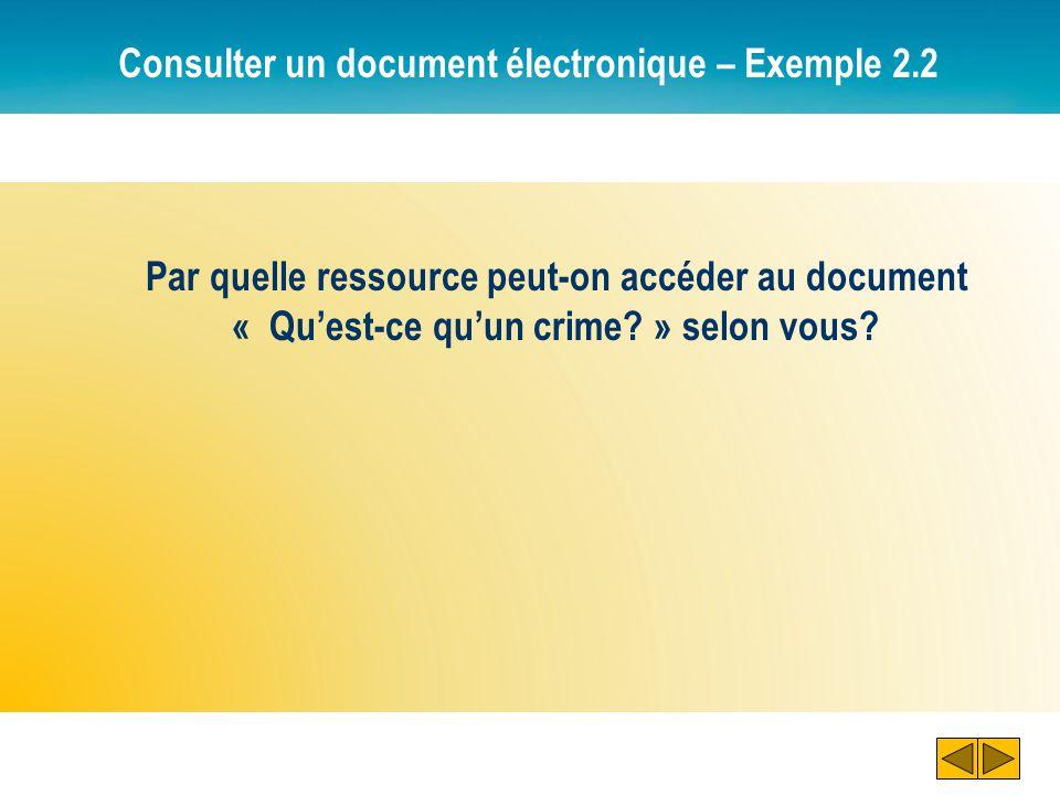 Consulter un document électronique – Exemple 2.2 Par quelle ressource peut-on accéder au document « Quest-ce quun crime? » selon vous?