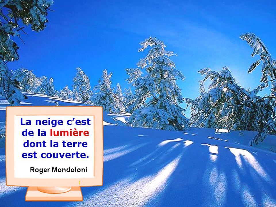 .. Le bonheur cest comme la neige: il est doux, il est pur et…il fond. Claire Malesset