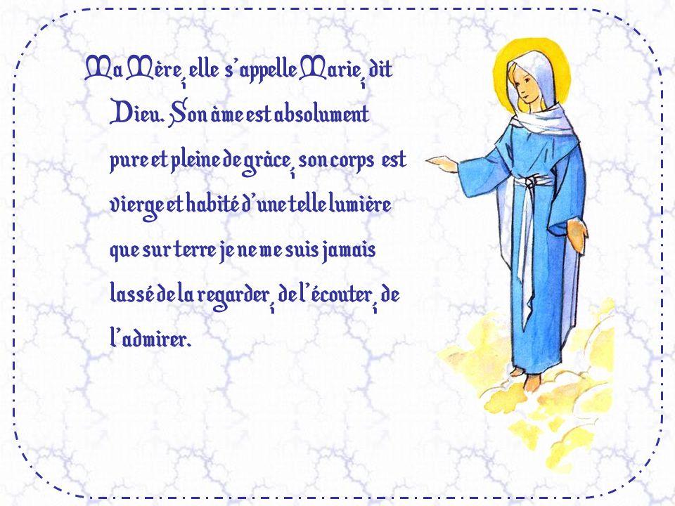 Ma Mère, elle sappelle Marie, dit Dieu.