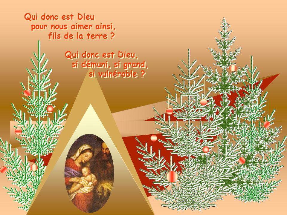 Qui donc est Dieu pour nous aimer ainsi, fils de la terre .