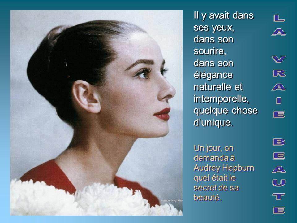 Un jour, on demanda à Audrey Hepburn quel était le secret de sa beauté. Il y avait dans ses yeux, dans son sourire, dans son élégance naturelle et int