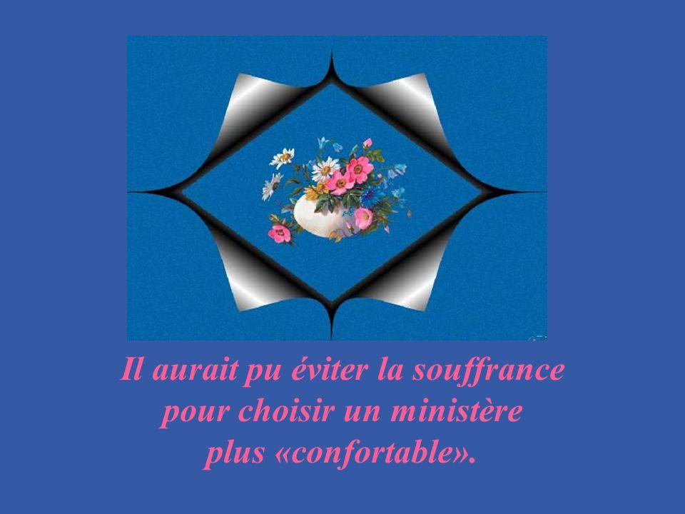 Il aurait pu éviter la souffrance pour choisir un ministère plus «confortable».