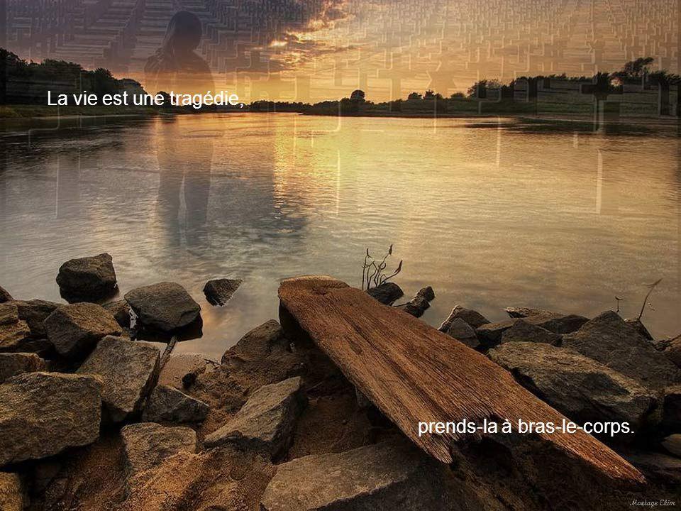 La vie est un combat, accepte-le.