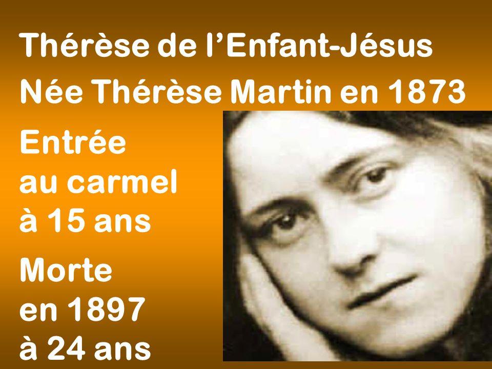 Thérèse de lEnfant-Jésus Morte en 1897 à 24 ans Entrée au carmel à 15 ans Née Thérèse Martin en 1873