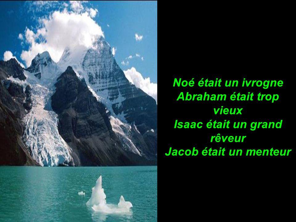 Noé était un ivrogne Abraham était trop vieux Isaac était un grand rêveur Jacob était un menteur