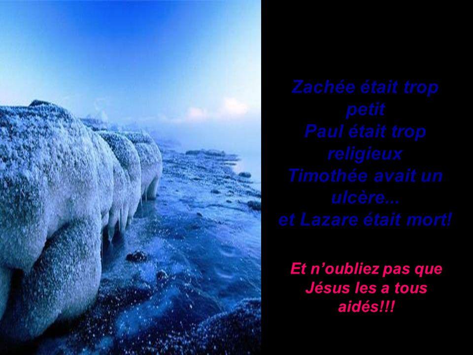 Zachée était trop petit Paul était trop religieux Timothée avait un ulcère...
