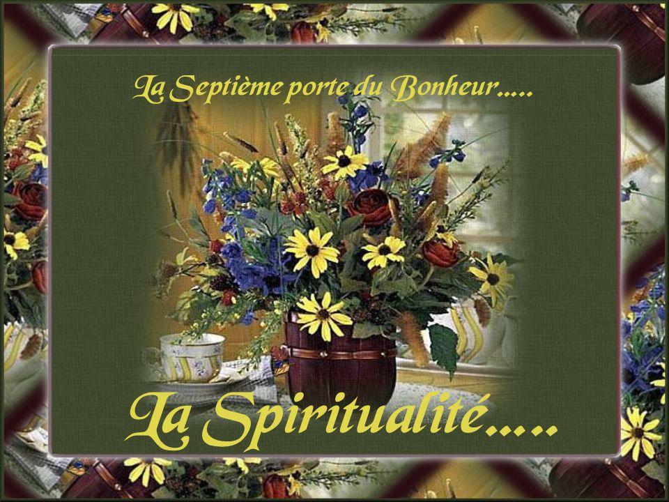 La Septième porte du Bonheur….. La Spiritualité…..