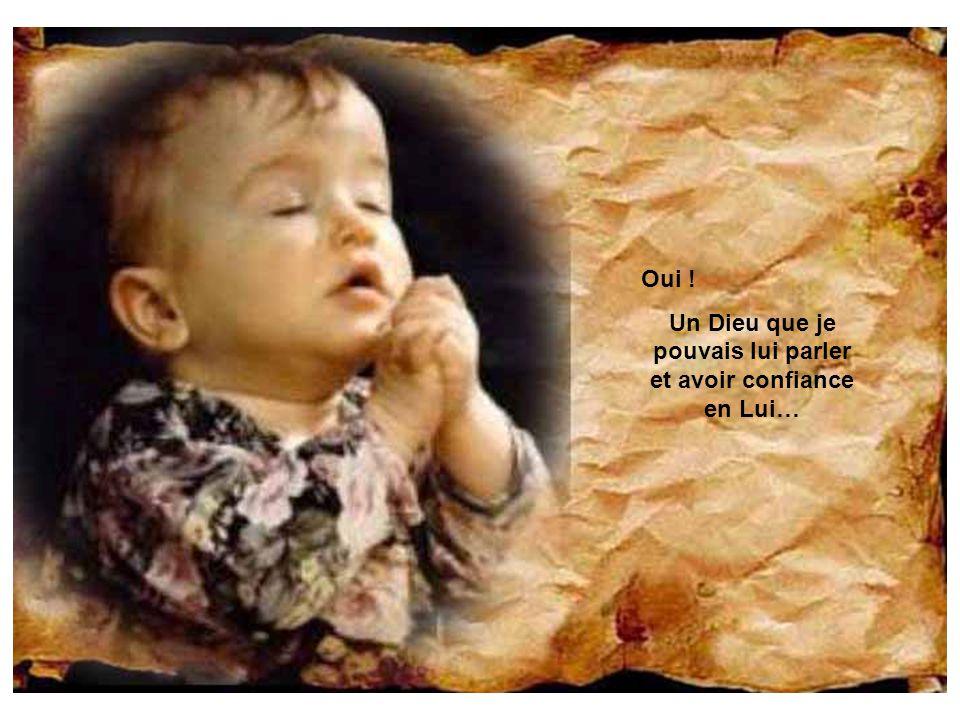 Je tai vu et entendu prier et jai compris quil y avait un Dieu Lorsque tu ne me regardais pas…