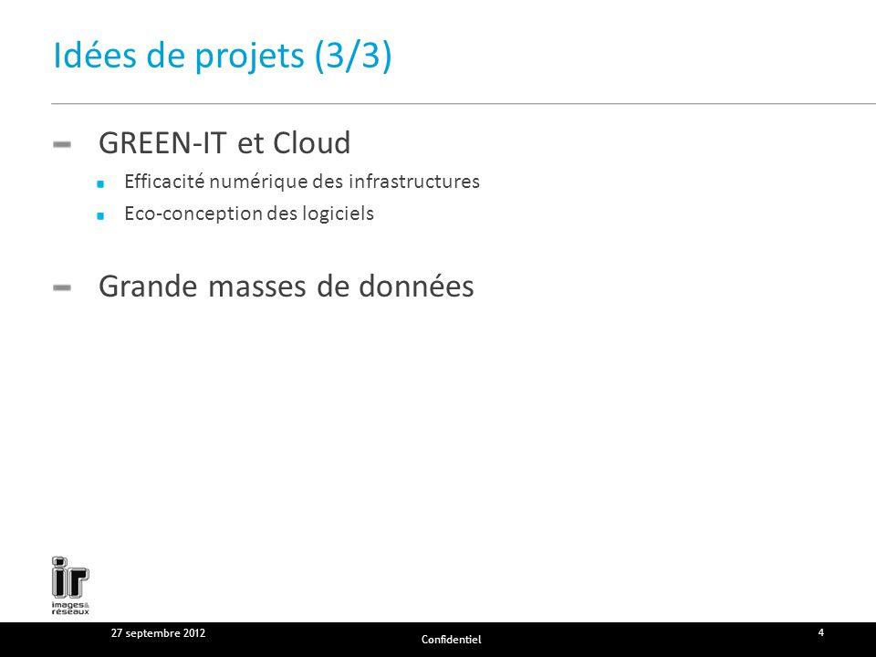 Idées de projets (3/3) GREEN-IT et Cloud Efficacité numérique des infrastructures Eco-conception des logiciels Grande masses de données 27 septembre 2012 4 Confidentiel