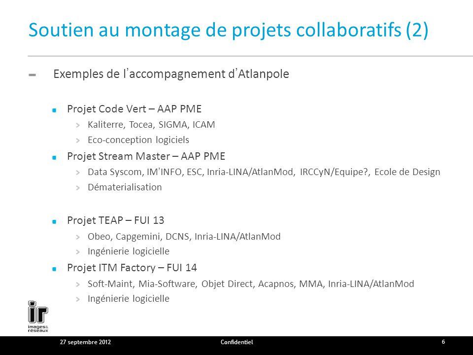 Soutien au montage de projets collaboratifs (2) Exemples de laccompagnement dAtlanpole Projet Code Vert – AAP PME Kaliterre, Tocea, SIGMA, ICAM Eco-conception logiciels Projet Stream Master – AAP PME Data Syscom, IMINFO, ESC, Inria-LINA/AtlanMod, IRCCyN/Equipe?, Ecole de Design Dématerialisation Projet TEAP – FUI 13 Obeo, Capgemini, DCNS, Inria-LINA/AtlanMod Ingénierie logicielle Projet ITM Factory – FUI 14 Soft-Maint, Mia-Software, Objet Direct, Acapnos, MMA, Inria-LINA/AtlanMod Ingénierie logicielle 27 septembre 2012Confidentiel 6