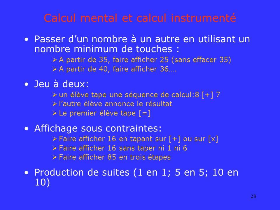 28 Calcul mental et calcul instrumenté Passer dun nombre à un autre en utilisant un nombre minimum de touches : A partir de 35, faire afficher 25 (san