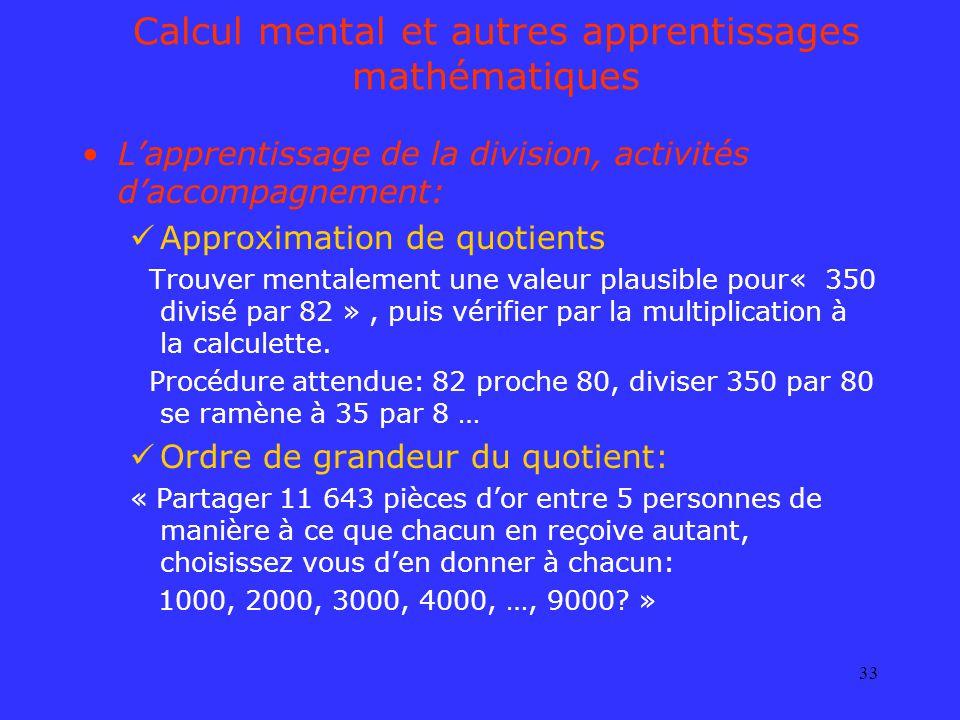 33 Calcul mental et autres apprentissages mathématiques Lapprentissage de la division, activités daccompagnement: Approximation de quotients Trouver m