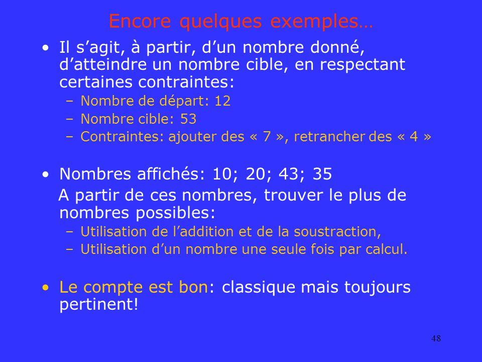48 Encore quelques exemples… Il sagit, à partir, dun nombre donné, datteindre un nombre cible, en respectant certaines contraintes: –Nombre de départ: