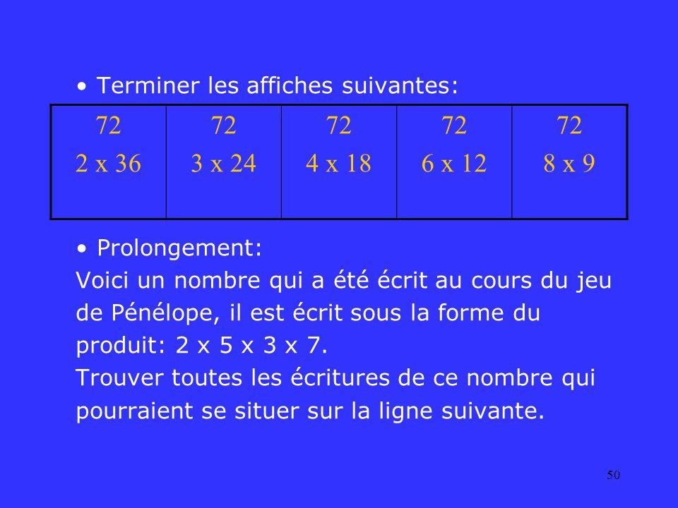 50 Terminer les affiches suivantes: Prolongement: Voici un nombre qui a été écrit au cours du jeu de Pénélope, il est écrit sous la forme du produit: