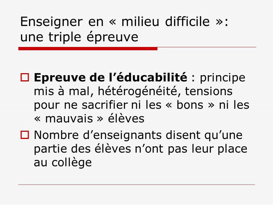 Enseigner en « milieu difficile »: une triple épreuve Epreuve de léducabilité : principe mis à mal, hétérogénéité, tensions pour ne sacrifier ni les «