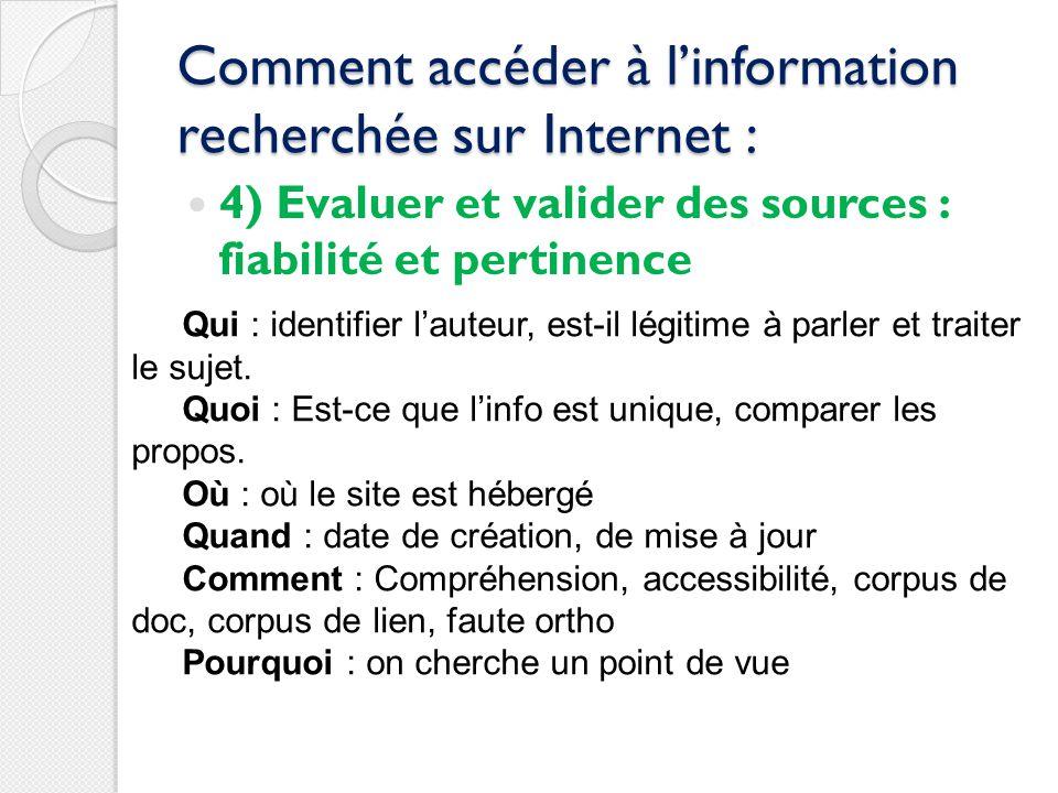 Comment accéder à linformation recherchée sur Internet : 4) Evaluer et valider des sources : fiabilité et pertinence Qui : identifier lauteur, est-il
