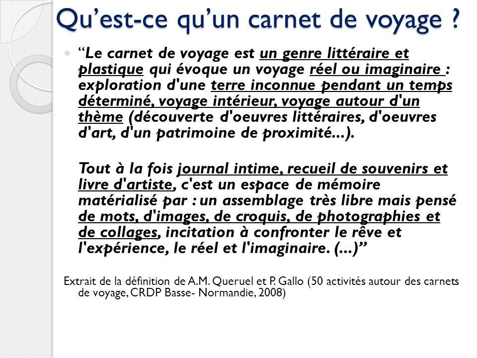 Quest-ce quun carnet de voyage ? Le carnet de voyage est un genre littéraire et plastique qui évoque un voyage réel ou imaginaire : exploration d'une