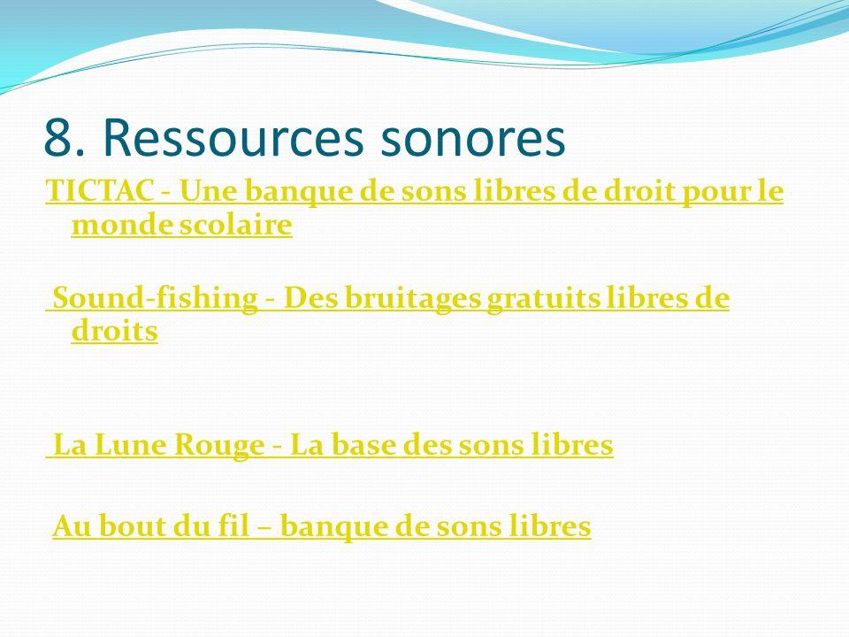8. Ressources sonores TICTAC - Une banque de sons libres de droit pour le monde scolaire Sound-fishing - Des bruitages gratuits libres de droits La Lu