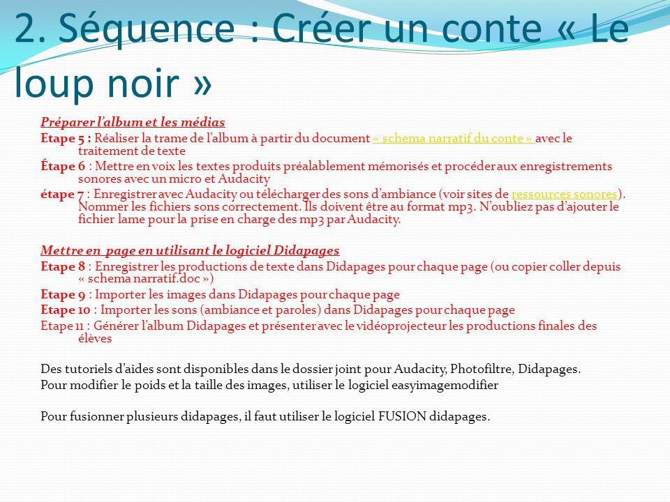2. Séquence : Créer un conte « Le loup noir » Préparer lalbum et les médias Etape 5 : Réaliser la trame de lalbum à partir du document « schema narrat