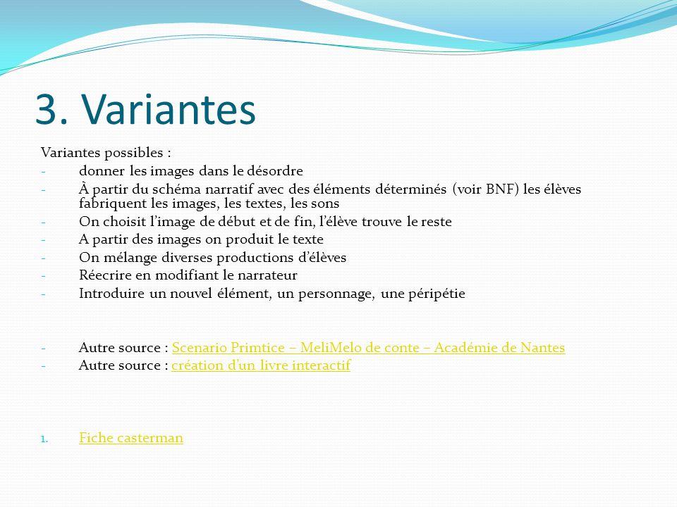 3. Variantes Variantes possibles : - donner les images dans le désordre - À partir du schéma narratif avec des éléments déterminés (voir BNF) les élèv