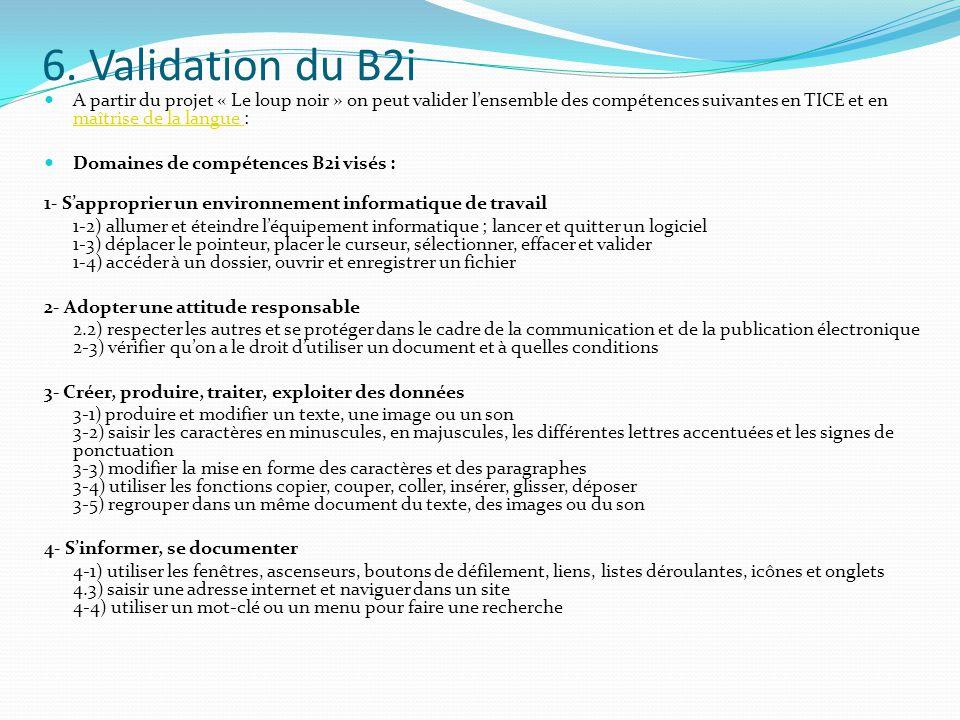 6. Validation du B2i A partir du projet « Le loup noir » on peut valider lensemble des compétences suivantes en TICE et en maîtrise de la langue : maî