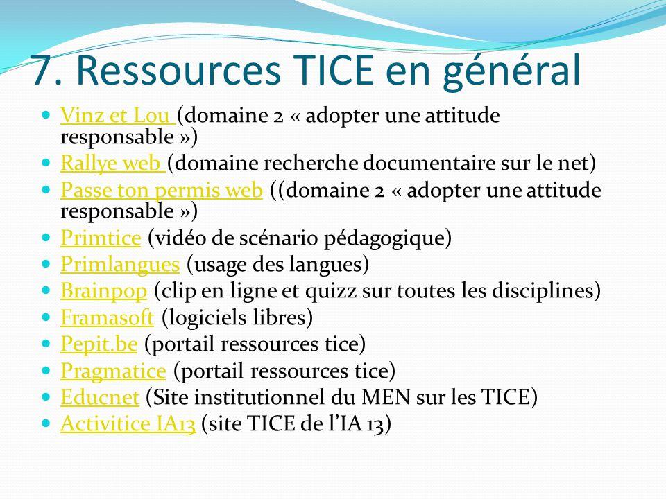 7. Ressources TICE en général Vinz et Lou (domaine 2 « adopter une attitude responsable ») Vinz et Lou Rallye web (domaine recherche documentaire sur