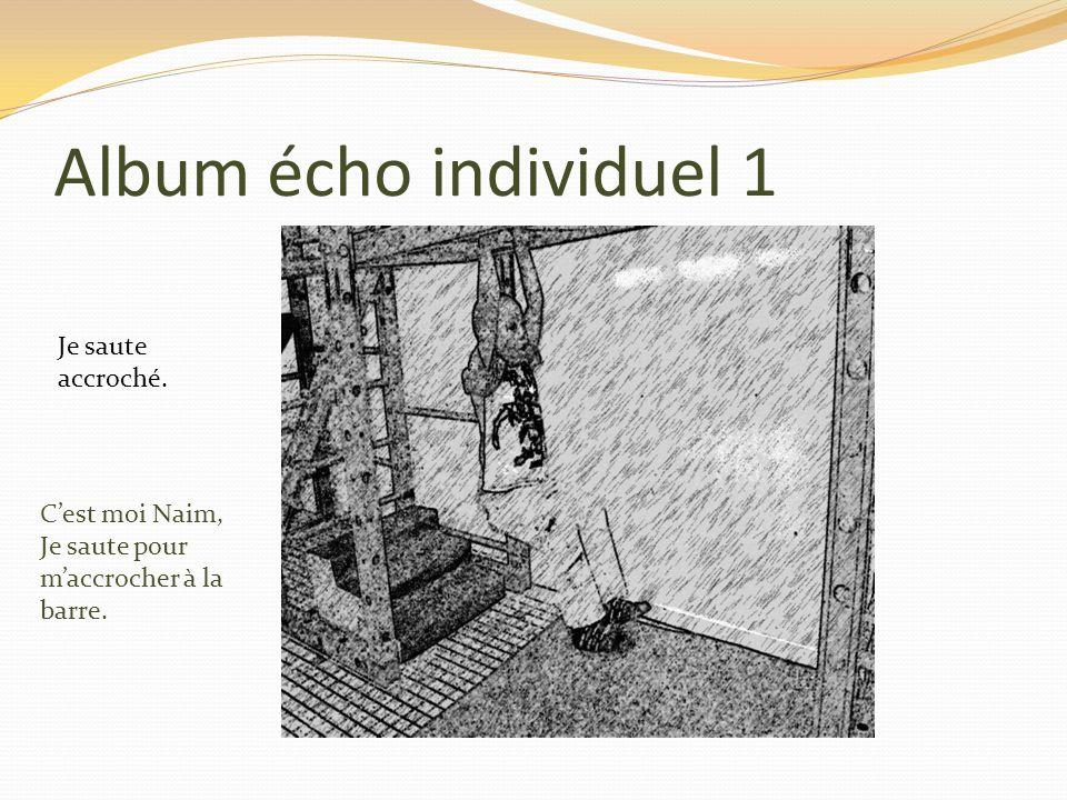 Album écho individuel 1 Cest moi Naim, Je saute pour maccrocher à la barre. Je saute accroché.