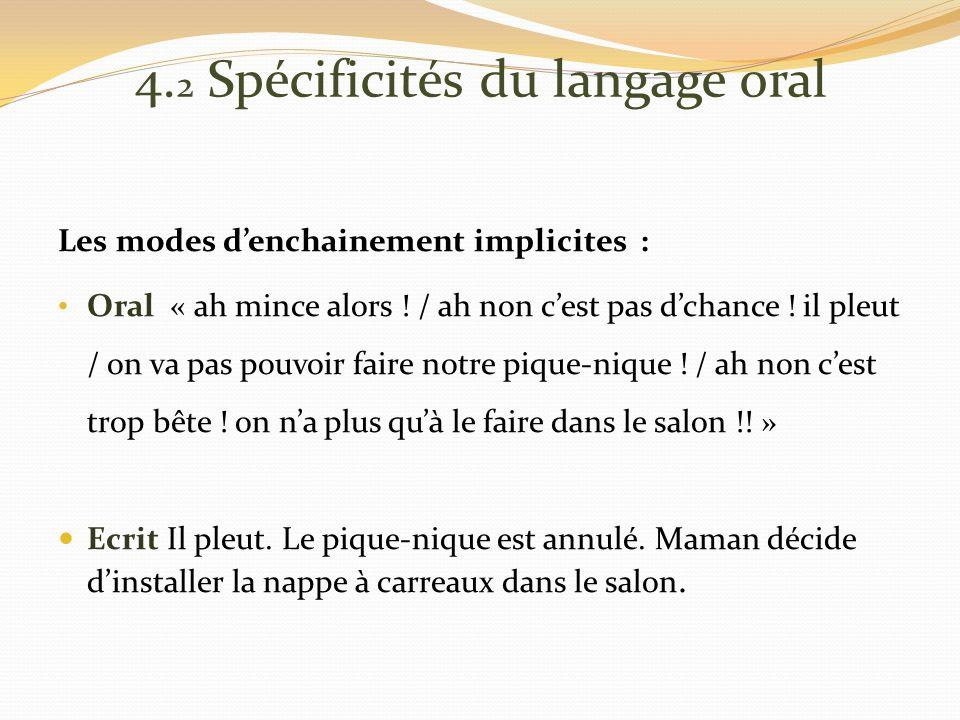 4. 2 Spécificités du langage oral Les modes denchainement implicites : Oral « ah mince alors .