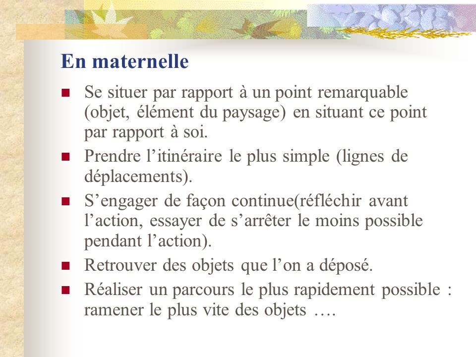 Au cycle 2 Se situer par rapport aux objets, en situant un point remarquable par rapport à soi: décrire sa position par rapport à 2 repères significatifs.