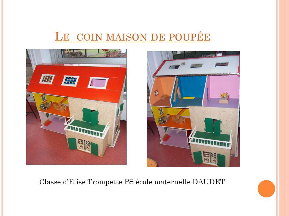L E COIN MAISON DE POUPÉE Classe dElise Trompette PS école maternelle DAUDET