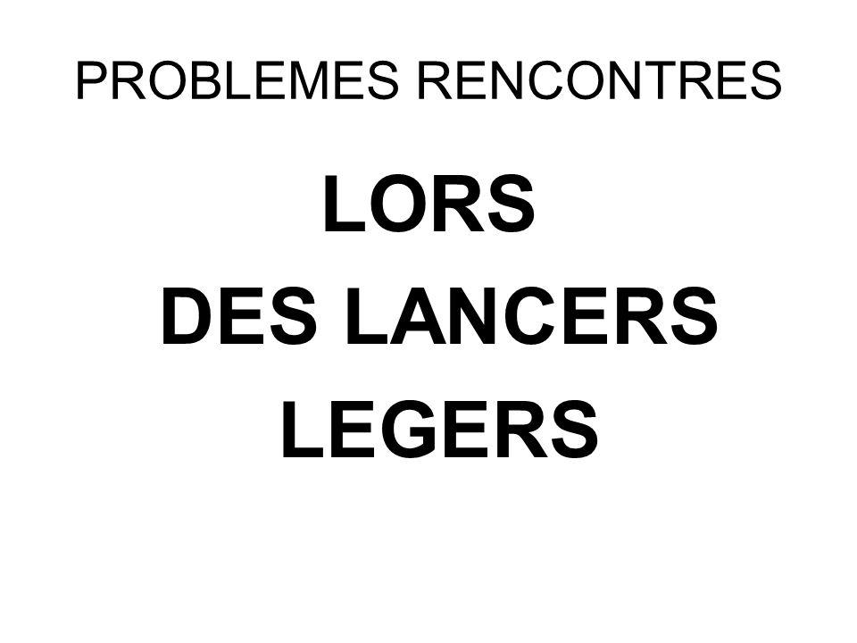 PROBLEMES RENCONTRES LORS DES LANCERS LEGERS