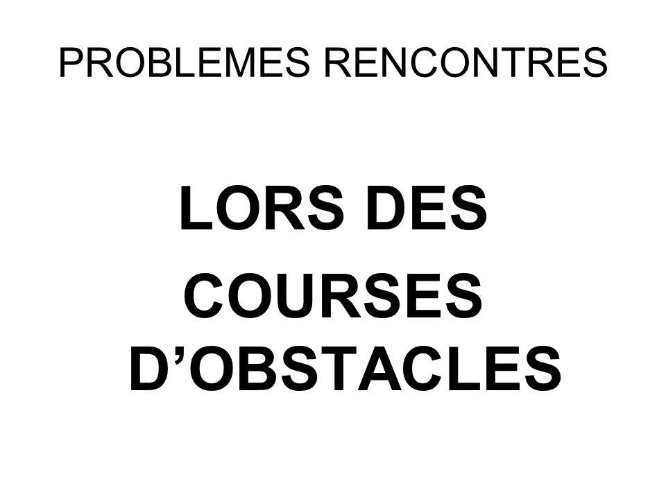 PROBLEMES RENCONTRES LORS DES COURSES DOBSTACLES