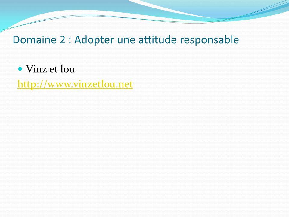 Domaine 2 : Adopter une attitude responsable Vinz et lou http://www.vinzetlou.net