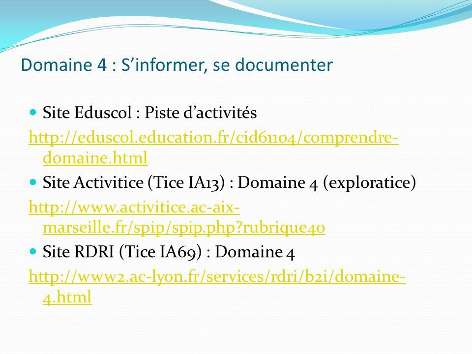 Domaine 4 : Sinformer, se documenter Site Eduscol : Piste dactivités http://eduscol.education.fr/cid61104/comprendre- domaine.html Site Activitice (Ti