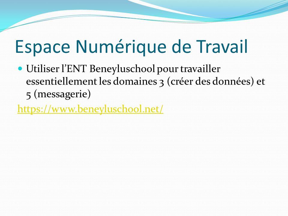 Espace Numérique de Travail Utiliser lENT Beneyluschool pour travailler essentiellement les domaines 3 (créer des données) et 5 (messagerie) https://w