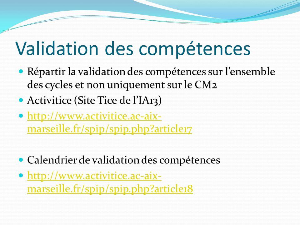 Validation des compétences Répartir la validation des compétences sur lensemble des cycles et non uniquement sur le CM2 Activitice (Site Tice de lIA13