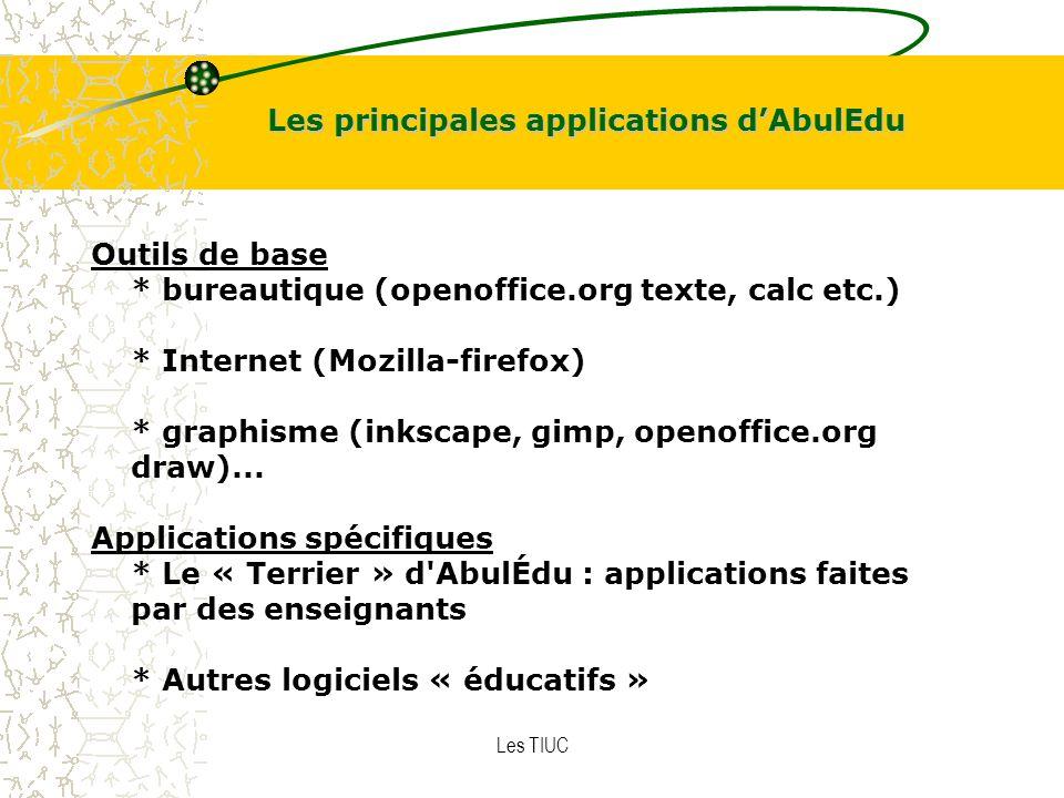 Les TIUC Les principales applications dAbulEdu Outils de base * bureautique (openoffice.org texte, calc etc.) * Internet (Mozilla-firefox) * graphisme (inkscape, gimp, openoffice.org draw)...