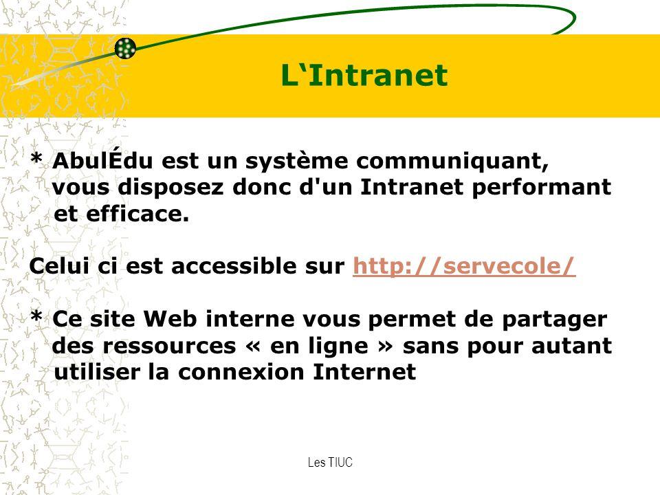 Les TIUC LIntranet * AbulÉdu est un système communiquant, vous disposez donc d un Intranet performant et efficace.