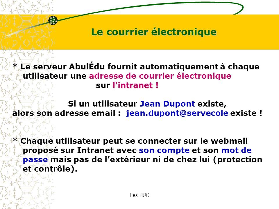 Les TIUC Le courrier électronique * Le serveur AbulÉdu fournit automatiquement à chaque utilisateur une adresse de courrier électronique l intranet .