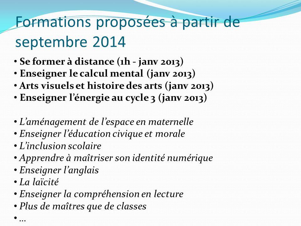 Formations proposées à partir de septembre 2014 Se former à distance (1h - janv 2013) Enseigner le calcul mental (janv 2013) Arts visuels et histoire