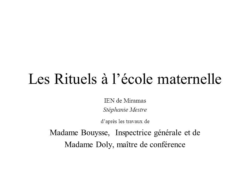 Les Rituels à lécole maternelle IEN de Miramas Stéphanie Mestre daprès les travaux de Madame Bouysse, Inspectrice générale et de Madame Doly, maître d
