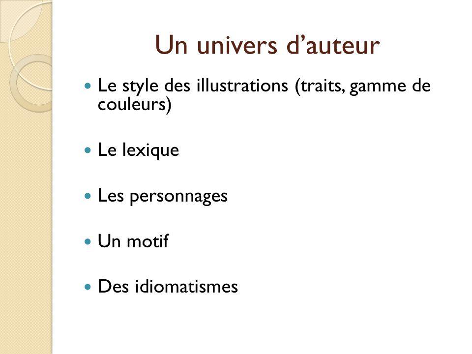 Le style des illustrations (traits, gamme de couleurs) Le lexique Les personnages Un motif Des idiomatismes