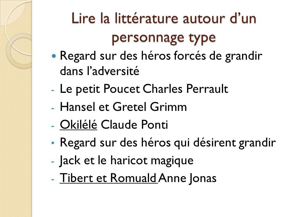 Lire la littérature autour dun personnage type Regard sur des héros forcés de grandir dans ladversité - Le petit Poucet Charles Perrault - Hansel et G