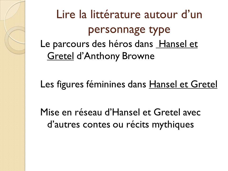Lire la littérature autour dun personnage type Le parcours des héros dans Hansel et Gretel dAnthony Browne Les figures féminines dans Hansel et Gretel